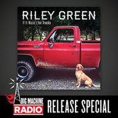If It Wasn't For Trucks (Big Machine Radio Release Special) by Riley Green