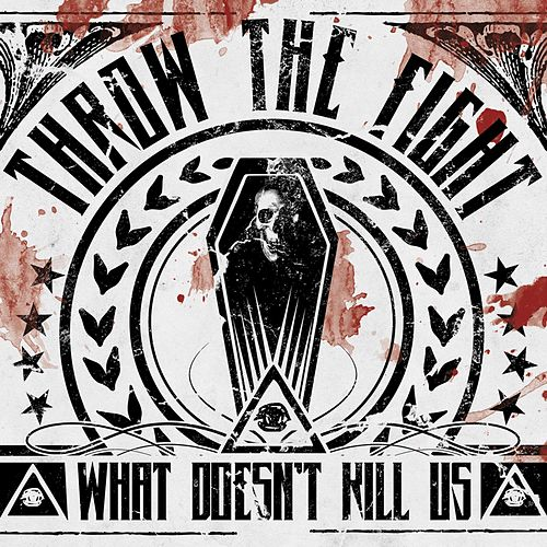 What Doesn't Kill Us (Deluxe Version) by Throw The Fight