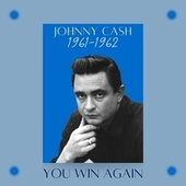 You Win Again (1961 -1962) by Johnny Cash