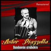Bandoneón arrabalero (Remastered) by Astor Piazzolla