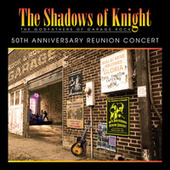 50th Anniversary Reunion Concert (Live) by Shadows of Knight