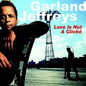 Love Is Not a Cliché von Garland Jeffreys