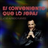Es Conveniente Que Lo Sepas by José Alfredo Fuentes