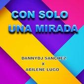 Con Solo una Mirada de DannyDJ Sanchez