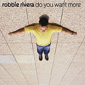 Do You Want More by Robbie Rivera