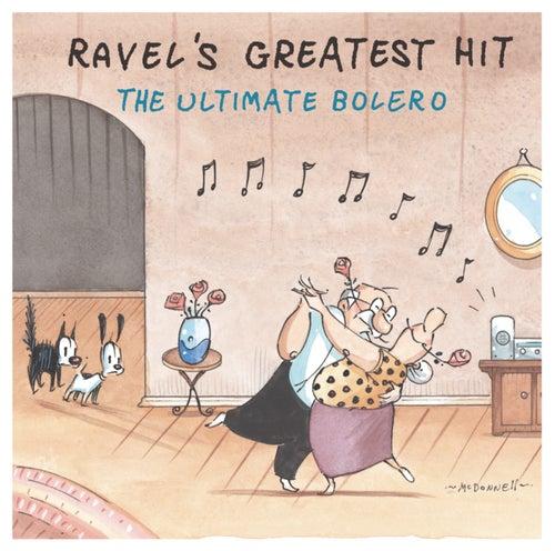 Ravel's Greatest Hit: The Ultimate Bolero by Maurice Ravel