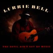 The Devil Ain't Got No Music von Lurrie Bell