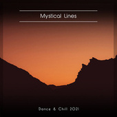Mystical Lines Dance & Chill 2021 by Various Artists