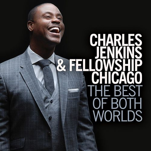 The Best of Both Worlds by Pastor Charles Jenkins