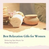 Best Relaxation Gifts for Women - Relaxing Spa Music for Deep Relaxation by Instrumental Relaxation