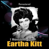 I Want to Be Evil (Remastered) by Eartha Kitt