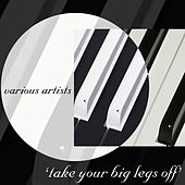 Take Your Big Legs Off by Various Artists