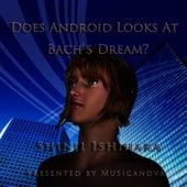 Does Android Look At Bach's Dream? by Shinji Ishihara
