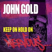 Keep On Hold On by john gold