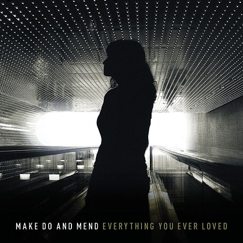 Everything You Ever Loved by Make Do And Mend