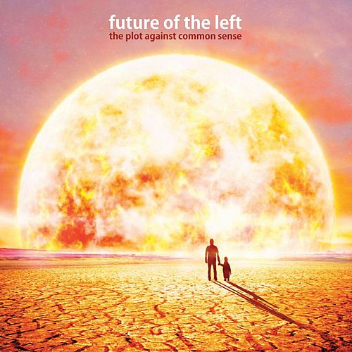 The Plot Against Common Sense by Future Of The Left