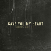 Gave You My Heart by Chris August