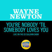 You're Nobody 'Til Somebody Loves You (Live On The Ed Sullivan Show, February 28, 1965) de Wayne Newton
