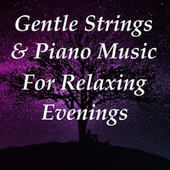 Gentle Strings & Piano Music For Relaxing Evenings by Arthur Rodzinski