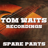 Spare Parts Tom Waits Recordings by Tom Waits