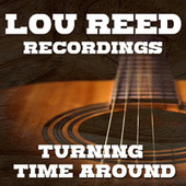 Turning Time Around Lou Reed Recordings by Lou Reed