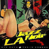L.A. Jazz Noire - Hip Cats & Their Combos de Various Artists
