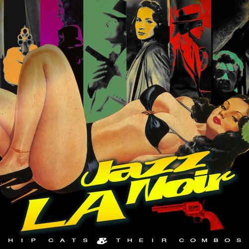 L.A. Jazz Noire - Hip Cats & Their Combos de Various Artists