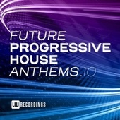 Future Progressive House Anthems, Vol. 10 by Various Artists