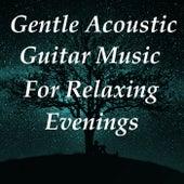 Gentle Acoustic Guitar Music For Relaxing Evenings de Antonio Paravarno