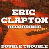 Double Trouble Eric Clapton Recordings von Eric Clapton