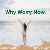 Why Worry Now von Rick Cyge and Glenn Roth