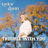 Trouble With You by Taylor Dunn