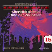 Sherlock Holmes und der Zauberer - Die Abenteuer des alten Sherlock Holmes, Folge 15 (Ungekürzt) von Sir Arthur Conan Doyle