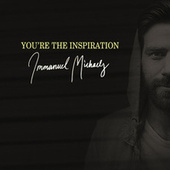 You're The Inspiration by Immanuel Michaels