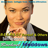 R-E-S-P-E-C-T Yourself & Others Self-Hypnosis: Binaural Beats Solfeggio Tones Positive Affirmations by Rachael Meddows