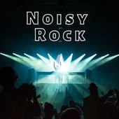 Noisy Rock by Various Artists