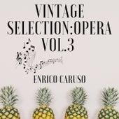 Vintage Selection: Opera, Vol. 3 (2021 Remastered) de Enrico Caruso