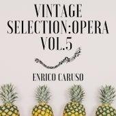 Vintage Selection: Opera, Vol. 5 (2021 Remastered) by Enrico Caruso
