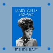 Bye Bye Baby (1961-1962) von Mary Wells