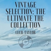 Vintage Selection: The Ultimate the Collection (2021 Rremastered) by Cecil Taylor