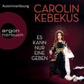 Es kann nur eine geben (Ungekürzt) von Carolin Kebekus