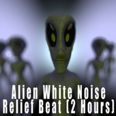 Alien White Noise Relief Beat (2 Hours) by Color Noise Therapy