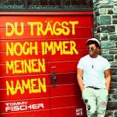 Du trägst noch immer meinen Namen von Tommy Fischer