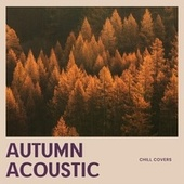 Autumn Acoustic Chill Covers by Various Artists