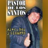 Ayer, Hoy y Siempre di Pastor de los Santos