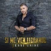 Si Me Ven Llorando by Jessi Uribe