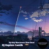 DJ Hey Macarena Slow Beat by Dj Kapten Cantik