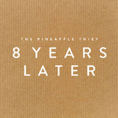8 Years Later de The Pineapple Thief