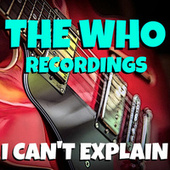 I Can't Explain The Who Recordings by The Who