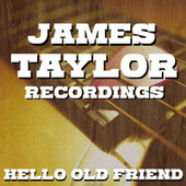 Hello Old Friend James Taylor Recordings by James Taylor